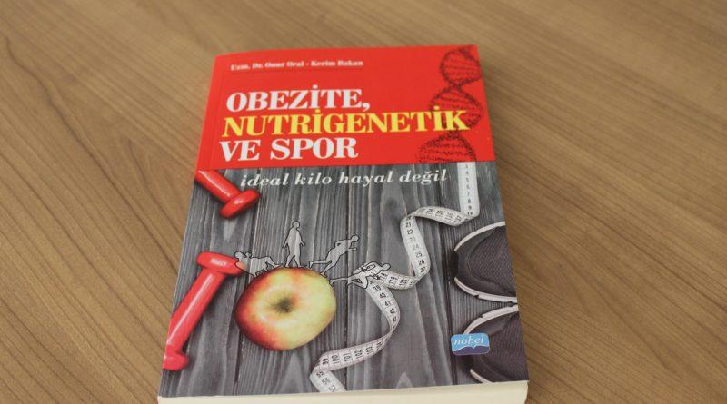 """Uzm. Dr. Oral'ın """"Obezite, Nutrigenetik ve Spor"""" kitabı raflardaki yerini aldı"""